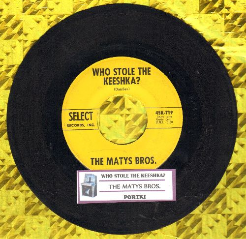 Matys Bros. - Who Stole The Keeshka?/Portki (with juke box label) - EX8/ - 45 rpm Records