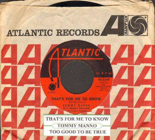 Manno, Tommy - That's For Me To Know (And You To Find Out)/Too Good To Be True (with juke box label and Atlantic company sleeve) - NM9/ - 45 rpm Records