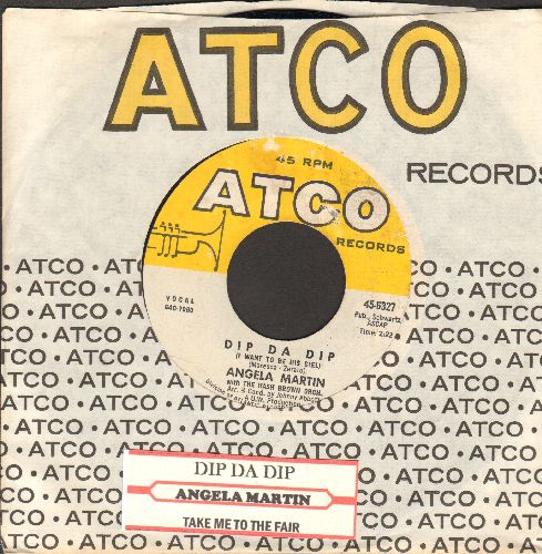 Martin, Angela - Dip Da Dip (I Want To Be His Girl)/Take Me To The Fair (RARE 60s's Girl Sound 2-sider with vintage Atco company sleeve and juke box label) - EX8/ - 45 rpm Records