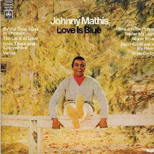 Mathis, Johnny - Love Is Blue: By The Time I Get To Phoenix, Venus, I Say A Little Prayer, Moon River, Never My Love, Don't Go Breakin' My Heart (Vinyl LP record) - NM9/EX8 - LP Records