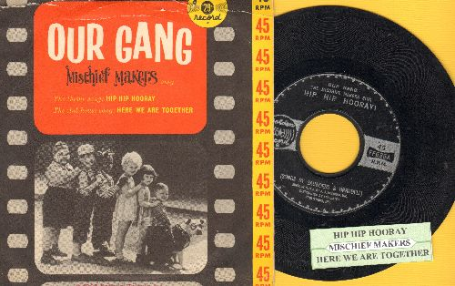 Mischief Makers - Hip Hip Hurray/Here We Are Together (as featured in syndicated TV Series of the old Hal Roach Studio Our Gang shorts) (1960 pressing with juke box label and picture cover) - EX8/VG7 - 45 rpm Records