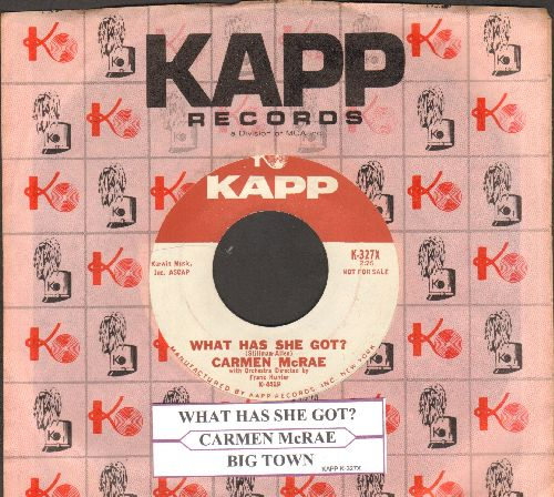 McRae, Carmen - What Has She Got?/Big Town (DJ advance pressing with juke box label and Kapp company sleeve) - EX8/ - 45 rpm Records