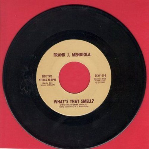 Mendiola, Frank J. - What's That Smell? (It's That Funky Gilroy)/Gilroy's The One (Sing A Song Of Garlic) - M10/ - 45 rpm Records