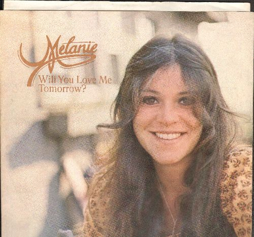 Melanie - Will You Love Me Tomorrow?/Here I Am (with picture sleeve, song lyrics on back of sleeve) - NM9/EX8 - 45 rpm Records