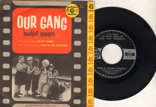 Mischief Makers - Hip Hip Hurray/Here We Are Together (as featured in syndicated TV Series of the old Hal Roach Studio Our Gang shorts) (1960 pressing with picture cover) - EX8/EX8 - 45 rpm Records