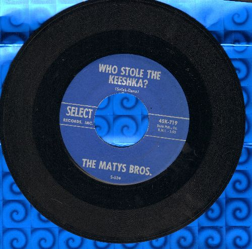 Matys Bros. - Who Stole The Keeshka?/Portki - EX8/ - 45 rpm Records