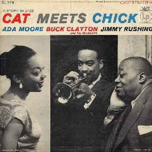 Moore, Ada, Buck Clayton & His Orchestra, Jimmy Rushing - Cat Meets Chick: Pretty Little Baby, Ain't She Sweet, I Can't Give You Anything But Love (Vinyl MONO LP record) - EX8/VG7 - LP Records