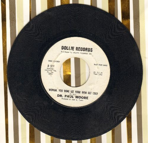 Moore, Dr. Paul - Woman. You Done Let Your Iron Get Cold/Tormented Heart (DJ advance pressing) - VG7/ - 45 rpm Records