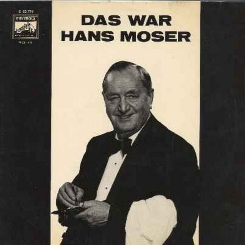 Moser, Hans - Das war Hans Moser: Der alte Herr Kanzleirat, Ich trag' im Herzen drin, Die Reblaus, In der Kellergass' (German Pressing vinyl LP record of the beloved film-actor's best-remembered songs - The Austrian Folk-Actor can be compared to America's