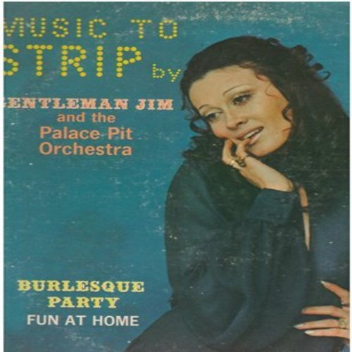 Gentleman Jim & His Palace Pit Orchestra - Music To Strip By - Burlesque Party Fun At Home: Bump And Grind, Temptation, The Stripper, C-Cup Blues, G-String Twist, Girdles Aweigh (Vinyl STEREO LP record) - EX8/VG6 - LP Records