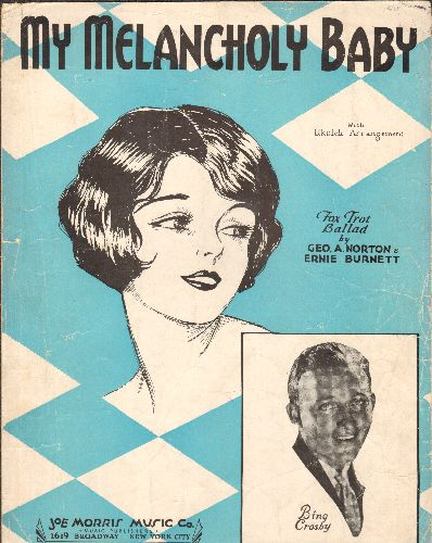 Crosby, Bing - My Melancholy Baby - Vintage SHEET MUSIC for the popular standard, NICE portrait of a young Bing Crosby! - VG6/ - 45 rpm Records