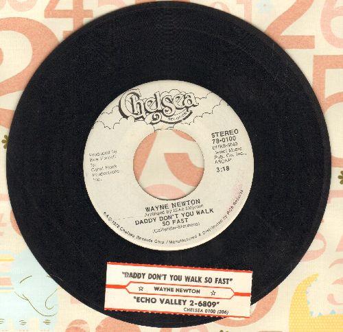 Newton, Wayne - Daddy Don't You Walk So Fast/Echo Valley 2-6809 (DJ advance pressing with juke box label) - NM9/ - 45 rpm Records