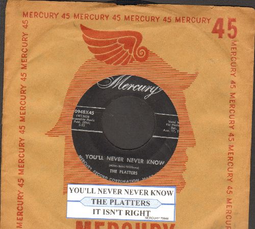 Platters - You'll Never Never Know/It Isn't Right (with juke box label and vintage Mercury company sleeve) - EX8/ - 45 rpm Records