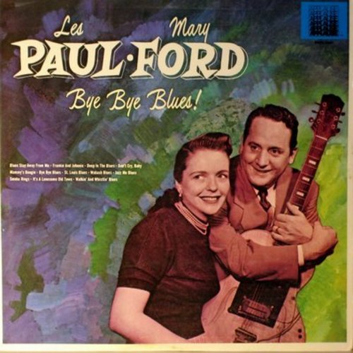 Paul, Les & Mary Ford - Bye Bye Blues!: Frankie And Johnny, Deep In The Blues, St. Louis Blues, Blues Stay Away From Me (Vinyl MONO LP record, re-issue of vintage recordings) - NM9/NM9 - LP Records