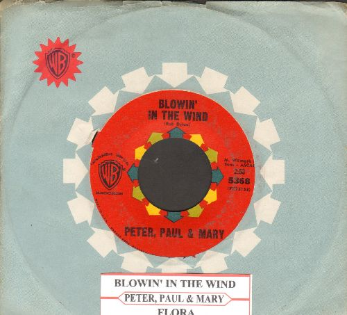 Peter, Paul & Mary - Blowin' In The Wind (FAVORITE version of the Bob Dylan Folk Classic!)/Flora (with juke box label and vintage Warner Brothers company sleeve) - EX8/ - 45 rpm Records