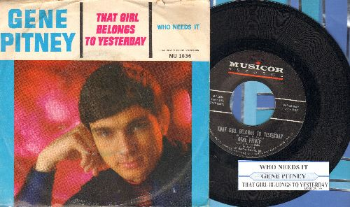 Pitney, Gene - That Girl Belongs To Yesterday/Who Needs It (with juke box label and picture sleeve) - NM9/VG7 - 45 rpm Records