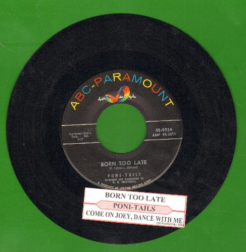 Poni-Tails - Born Too Late/Come On Joey Dance With Me (with juke box label) - EX8/ - 45 rpm Records