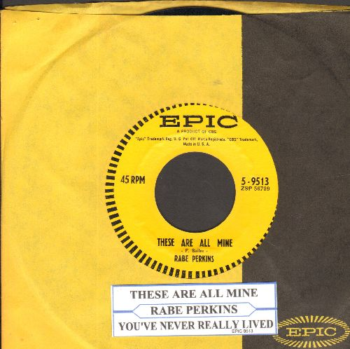 Perkins, Rabe - These Are All Mine/You've Never really Lived (RARE Vintage Country 2-sider with Epic company sleeve and juke box label) - NM9/ - 45 rpm Records