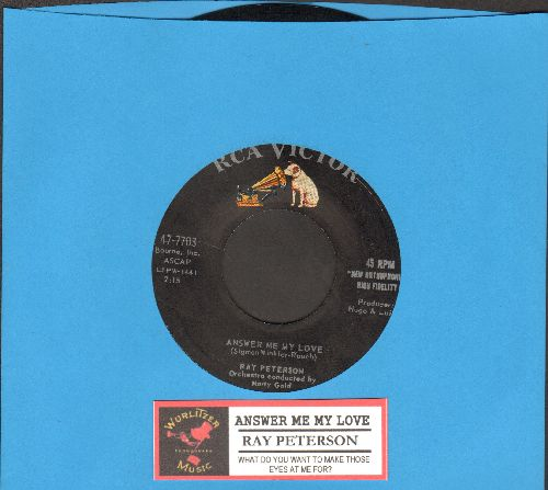 Peterson, Ray - Answer Me My Love/What Do You Want To Make Those Eyes At Me For? (FANTASTIC 2-sider with juke box label) - EX8/ - 45 rpm Records