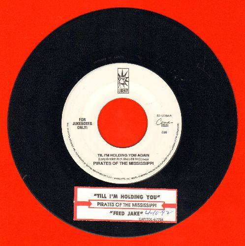 Pirates Of The Mississippi - Til I'm Holding You Again/Feed Jake (with juke box label) - NM9/ - 45 rpm Records