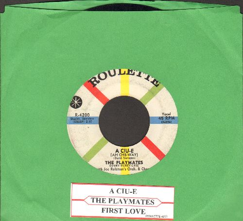 Playmates - A Ciu-E (Everybody Loves A Little Kiss)/First Love (with juke box label) - EX8/ - 45 rpm Records