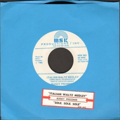 Pressner, Buddy & His Orchestra - Italian Waltz Medley (Come Back To Sorrento/Santa Lucia/Oh Marie)/Sole, Sole, Sole (with juke box label) - M10/ - 45 rpm Records