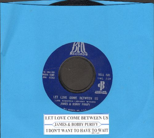 Purify, James & Bobby - Let Love Come Between Us/I Don't Want To Have To Wait (with juke box label) - NM9/ - 45 rpm Records