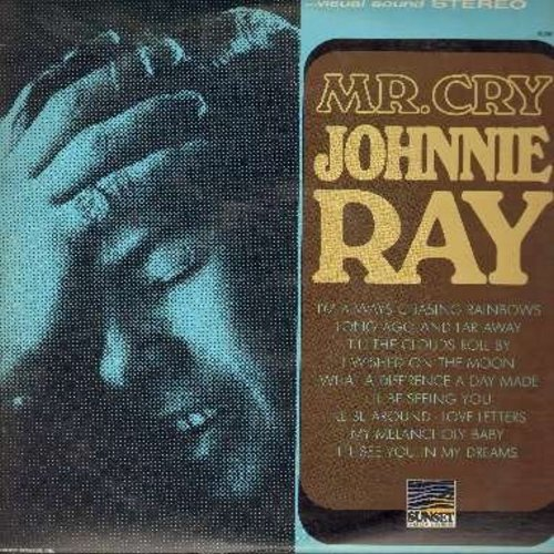 Ray, Johnnie - Mr. Cry: I'm Always Chasing Rainbows, What A Difference A Day Made, I'll Be Seeing You, My Melancholy Baby, I'll See You In My Dreams (Vinyl STEREO LP record) - NM9/EX8 - LP Records