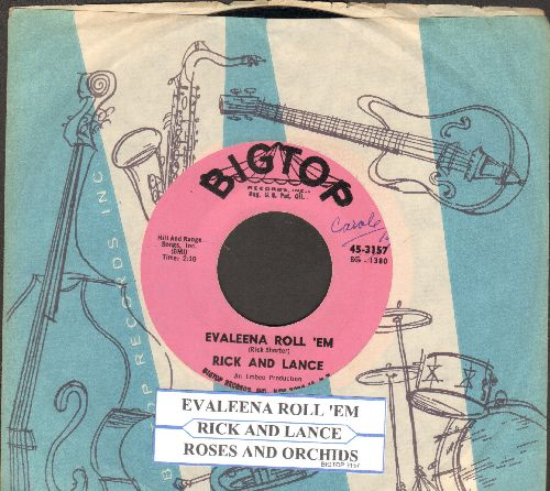 Rick & Lance - Evaleena Roll 'Em/Roses And Orchids (with juke box label abd vintage Big Top company sleeve) - NM9/ - 45 rpm Records