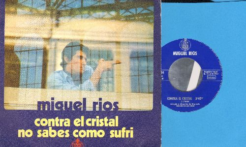 Rios, Miguel - Contra El Cristal/Mo Sabes Como Sufri (Spanish Pressing with picture sleeve, sung in Spanish) - EX8/EX8 - 45 rpm Records