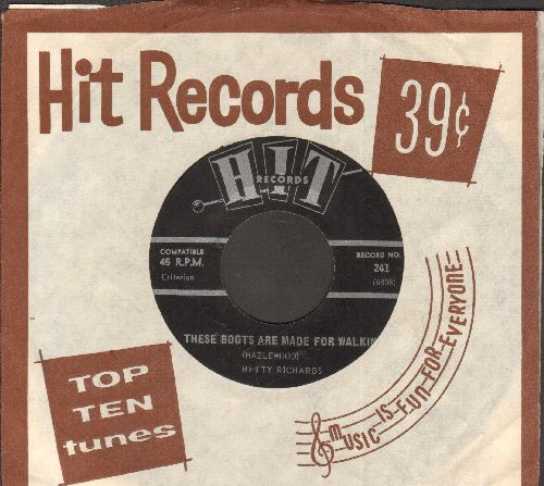 Richards, Betty - These Boots Are Made For Walking/Working My Way Back To You (by The Chellows on flip-side) (contemporary cover versions with Hit company sleeve) - NM9/ - 45 rpm Records