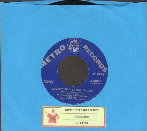 Rios, Augie - Donde Esta Santa Claus?/Ol' Fatso (with juke box label) - EX8/ - 45 rpm Records