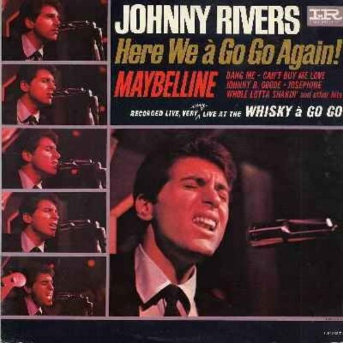 Rivers, Johnny - Here We a Go Go Again!: Maybelline, Can't Buy Me Love, Johnny B. Goode, Whole Lotta Shakin', High Heel Sneakers, Midnight Special, Roll Over Beethoven (Vinyl MONO LP record - Recorded LIVE at the Whisky a Go Go) - EX8/EX8 - LP Records
