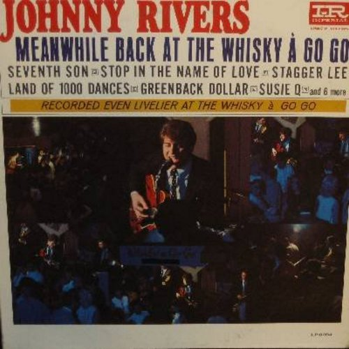 Rivers, Johnny - Meanwhile Back At The Whisky A Go Go: Greenback Dollar, Land Of 1000 Dances, Stagger Lee, Susie Q, Seventh Son, I'll Cry Instead (Vinyl MONO LP record) - EX8/VG7 - LP Records