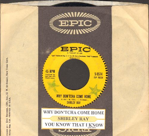 Ray, Shirley - Why Don'tcha Come Home/You Know That I Know (with juke box label and Epic company sleeve) - EX8/ - 45 rpm Records