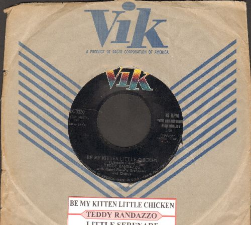 Randazzo, Teddy - Be My Kitten Little Chicken/Little Serenade (with juke box label and Vik company sleeve) - NM9/ - 45 rpm Records