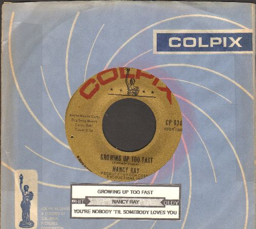 Ray, Nancy - Growing Up Too Fast/You're Nobody 'Til Somebody Loves Me 9with juke box label and Colpix company sleeve) - EX8/ - 45 rpm Records