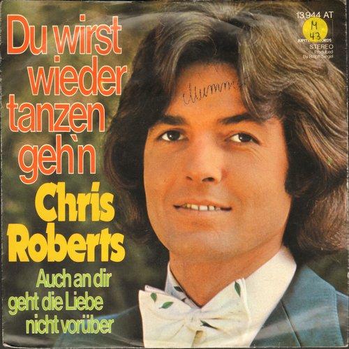 Roberts, Chris - Du wirst wieder tanzen geh'n/Auch an dir geht die Liebe nicht voruber (German Pressing with picture sleeve, sung in German) - EX8/EX8 - 45 rpm Records