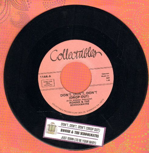Ronnie & The Schoolmates - Don't, Don't, Don't (Drop Out)/Just Born (To Be Your Baby) (double-hit re-issue of vintage Doo-Wop recordings with juke box label) - NM9/ - 45 rpm Records
