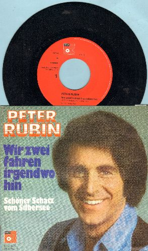 Rubin, Peter - Wir zwei fahren irgendwo hin/Schoner Schatz vom Silbersee (German Pressing with picture sleeve, sung in German) - NM9/EX8 - 45 rpm Records