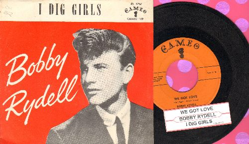 Rydell, Bobby - We Got Love/I Dig Girls (with picture sleeve and juke box label) - EX8/EX8 - 45 rpm Records