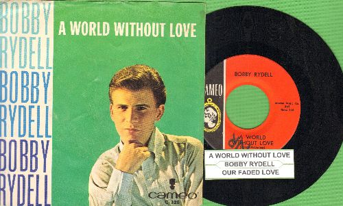 Rydell, Bobby - A World Without Love/Our Faded Love (with picture sleeve and juke box label) - NM9/EX8 - 45 rpm Records