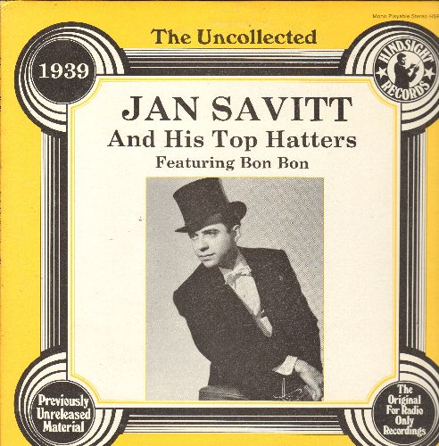 Savitt, Jan & His Top Hatters Featuring Bon Bon - The Uncollected 1939 Previously Unreleased recordings: Shabby Old Cabby, Ring Dem Bells, Top Hat Shuffle, The Masquerade Is Over, Good Morning (Vinyl LP record) - NM9/NM9 - LP Records
