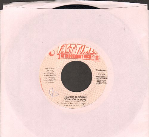 Schmit, Timothy B. - So Much In Love/She's My Baby (And She's Outta Control) (by Palmer/Yost on flip-side  (both titles featured in film -Fast Times At Ridgemont High-) - EX8/ - 45 rpm Records