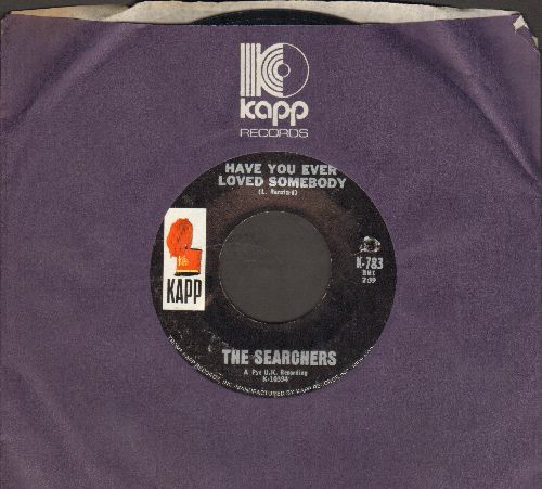 Searchers - Have You Ever Loved Somebody/It's Just The Way (Love Will Come And Go) (with vintage Kapp company sleeve)(bb) - NM9/ - 45 rpm Records