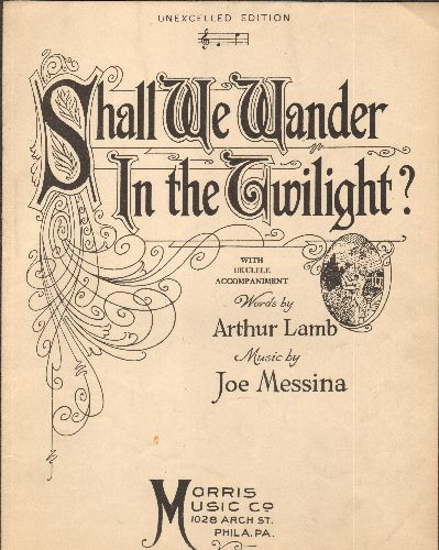 Shall We Wander In The Twilight? - Shall We Wander In The Twilight? - Vintage 1923 SHEET MUSIC, words by Arthur Lamb, music by Joe Messina. - EX8/ - Sheet Music