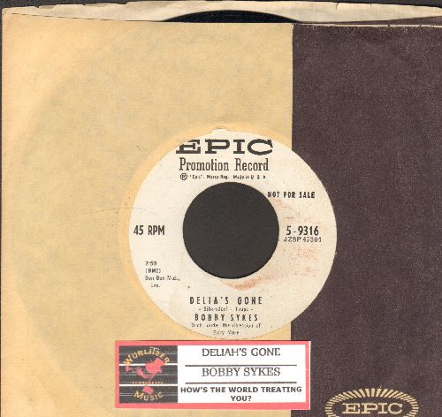 Sykes, Bobby - Delia's Gone/How's The World Treating You (DJ advance pressing with vintage Epic company sleeve) - EX8/ - 45 rpm Records