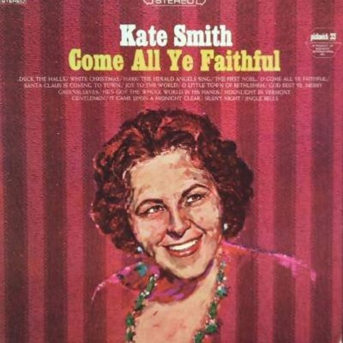 Smith, Kate - Come All Ye Faithful: Deck The Halls, Silent Night, White Christmas, Santa Claus Is Coming To Town, Jingle Bells, The First Noel (Vinyl STEREO LP record, NICE condition!) - NM9/NM9 - LP Records