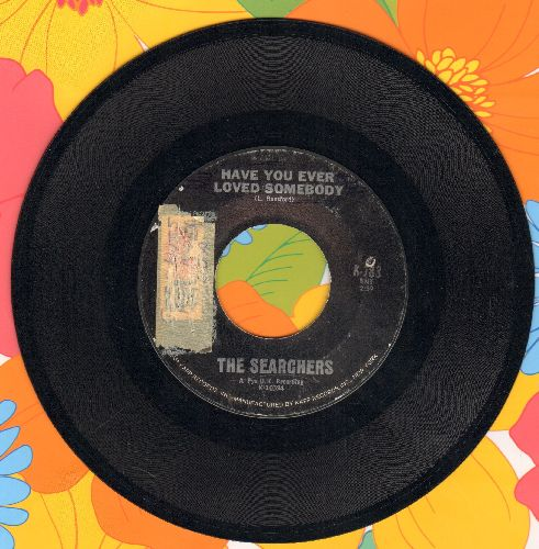 Searchers - Have You Ever Loved Somebody/It's Just The Way (Love Will Come And Go) (sol) - EX8/ - 45 rpm Records