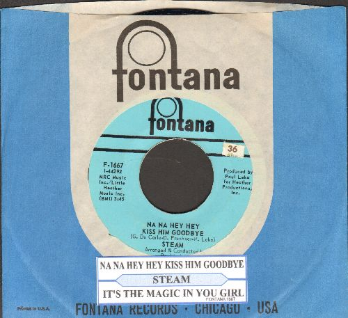 Steam - Na Na Hey Hey Kiss Him Goodbye/It's The Magic In You Girl (with juke box label and Fontana company sleeve) - NM9/ - 45 rpm Records